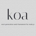 Koa – 更加强大的下一代 Node.js Web 框架-小李子的blog